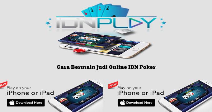 Cara Bermain Judi Online IDN Poker