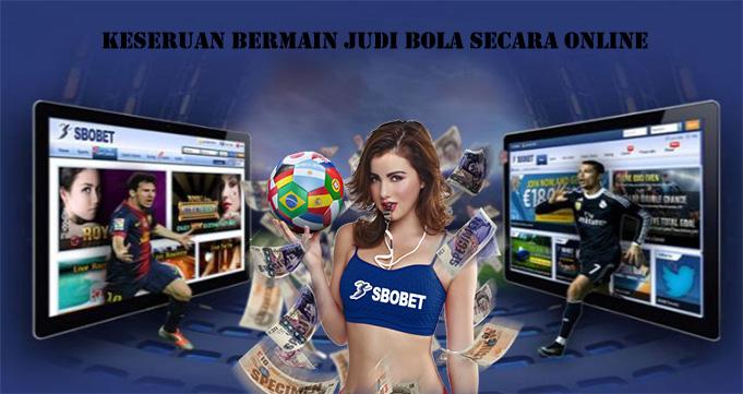 Keseruan Bermain Judi Bola Secara Online