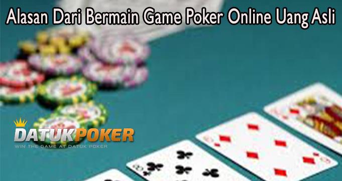 Alasan Dari Bermain Game Poker Online Uang Asli