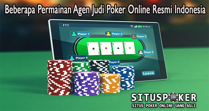 Beberapa Permainan Agen Judi Poker Online Resmi Indonesia